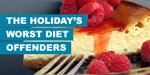 The Holiday's Worst Diet Offenders