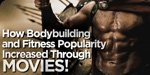 How Bodybuilding & Fitness Popularity Increased Through Movies!