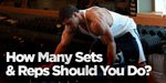 How Many Sets & Reps Should You Do?