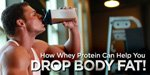 How Whey Protein Can Help You Drop Body Fat!