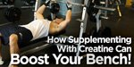How Supplementing With Creatine Can Boost Your Bench!