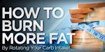 How To Burn More Fat By Rotating Your Carb Intake!