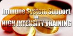 Immune System Support For High Intensity Training!