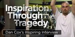 Inspiration Through Tragedy: Dan Cox's Inspiring Interview!