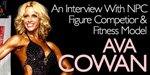 An Interview With NPC Figure Competitor And Fitness Model Ava Cowan.