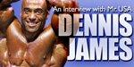 An Interview With Mr. USA Dennis James!