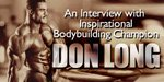 An Interview With Inspirational Bodybuilding Champion, Don Long.