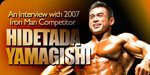 An Interview With 2007 Iron Man Competitor, Hidetada Yamagishi.