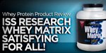 Whey Protein Product Review: ISS Research Whey Matrix Satisfying For All!