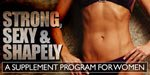 Strong, Sexy And Shapely:  A Supplement Program For Women!