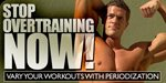Stop Overtraining Now! Vary Your Workouts With Periodization!