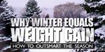 Why Winter Equals Weight Gain: How To Outsmart The Season.