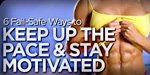 6 Fail-Safe Ways To Keep Up The Pace And Stay Motivated!