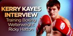 Kerry Kayes Interview: Training Boxing Welterweight Ricky Hatton!