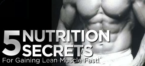 5 Nutrition Secrets For Gaining Lean Muscle Fast!