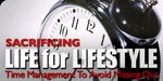 Sacrificing Life For Lifestyle: Time Management To Avoid Missing Out!