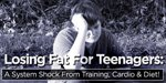Losing Fat For Teenagers: A System Shock From Training, Cardio & Diet!