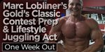 Marc Lobliner's Gold's Classic Contest Prep & Lifestyle Juggling Act: 1 Week Out!