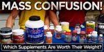 Mass Confusion: Which Supplements Are Worth Their Weight?
