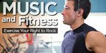 Music And Fitness: Exercise Your Right To Rock!