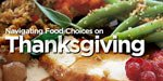 Navigating Food Choices On Thanksgiving Day!