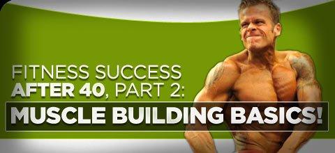 Fitness Success After 40 Part 2: Muscle Building Basics! - Bodybuilding.com