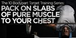 The 10 Bodypart Target Training Series: Pack On Slabs Of Pure Muscle To Your Chest!