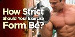 How Strict Should Your Exercise Form Be?