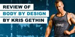 Review Of Body By Design By Kris Gethin!