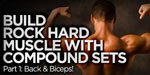 Build Rock Hard Muscle With Compound Sets, Part 1: Back & Biceps!