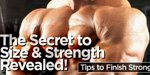 The Secret To Size & Strength Revealed: Tips To Finish Strong!