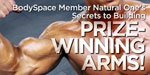 BodySpace Member Natural One's Secrets To Building Prize Winning Arms!