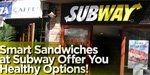 Smart Sandwiches At Subway Offer You Healthy Options!