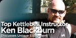 Top Kettlebell Instructor Ken Blackburn Discusses Unique Equipment!