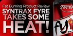 Fat Burning Product Review: Syntrax Fyre Takes Some Heat!