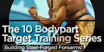 The 10 Bodypart Target Training Series: Building Steel-Forged Forearms!