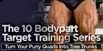 The 10 Bodypart Target Training Series: Turn Your Puny Quads Into Tree Trunks!