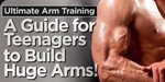 Ultimate Arm Training - A Guide For Teenagers To Build Huge Arms!