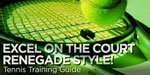 Tennis Training Guide: Excel On The Court Renegade Style (Part 1)!
