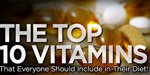The Top 10 Vitamins That Everyone Should Include In Their Diet!