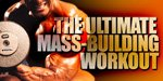 The Ultimate Mass Building Workout!