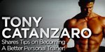 Tony Catanzaro Shares Tips On Becoming A Better Personal Trainer!