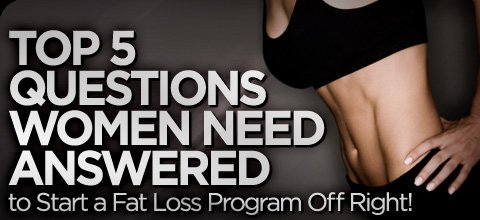... Questions Women Need Answered To Start A Fat Loss Program Off Right