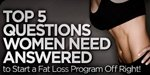 Top 5 Questions Women Need Answered To Start A Fat Loss Program Off Right!