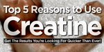 Top 5 Reasons To Use Creatine: Get The Results You're Looking For Quicker Than Ever!