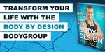 Transform Your Life With The Body By Design BodyGroup!