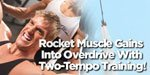 Rocket Muscle Gains Into Overdrive With Two-Tempo Training!