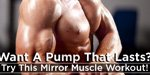 Want A Pump That Lasts? Try This Mirror Muscle Workout!