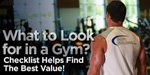 What To Look For In A Gym? Checklist Helps Find The Best Value!