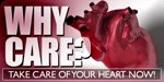 Why Care? Take Care Of Your Heart Now!